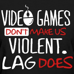 Video games don't make us violent. Lag does. Women's T-Shirts - Women's T-Shirt