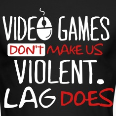 Video games don't make us violent. Lag does. Long Sleeve Shirts