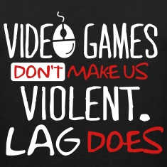 Video games don't make us violent. Lag does. Men