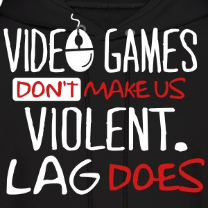 Video games don't make us violent. Lag does. Hoodies - Men's Hoodie