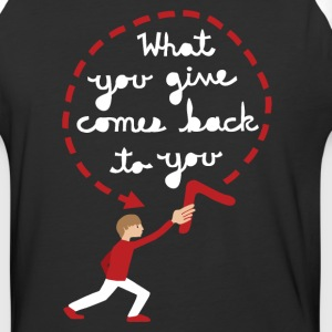 what you give comes back to you  T-Shirts - Baseball T-Shirt