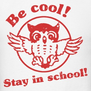 Be Cool Stay In School - Men's T-Shirt