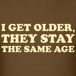 I get older, they stay the same age t-shirt - Men's T-Shirt