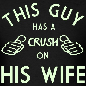 THIS GUY HAS A CRUSH ON HIS WIFE T-Shirts - Men's T-Shirt