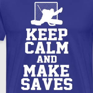 keep calm and make saves T-Shirts - Men's Premium T-Shirt