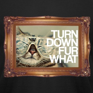 Turn Down Fur What T-Shirts - Men's T-Shirt by American Apparel