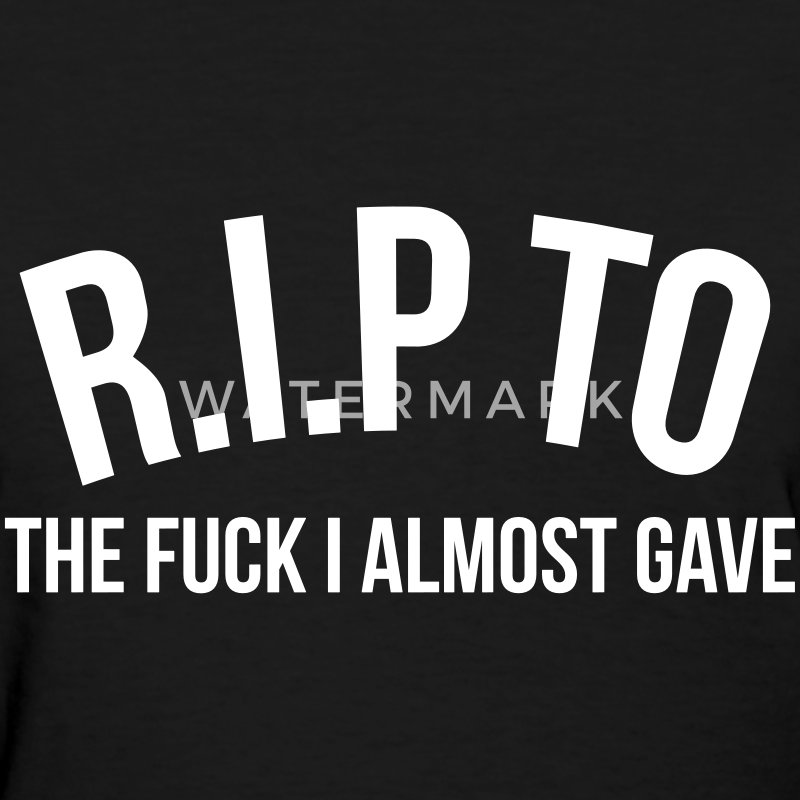 R.I.P. to the fuck I almost gave Women's T-Shirts - Women's T-Shirt