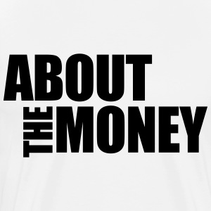 About The Money - Men's Premium T-Shirt