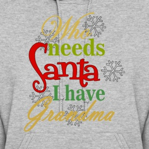 Who Needs Santa I Have Grandma Hoodies - Women's Hoodie