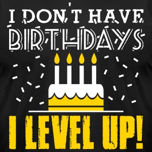I don't have birthdays. I level up! T-Shirts - Men's T-Shirt by American Apparel