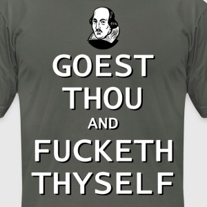 Goest Thou and Fucketh Thyself  --Shakespeare T-Shirts - Men's T-Shirt by American Apparel