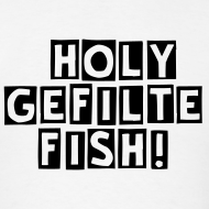 Design ~ HOLY GEFILTE FISH! ADULT size T-Shirt