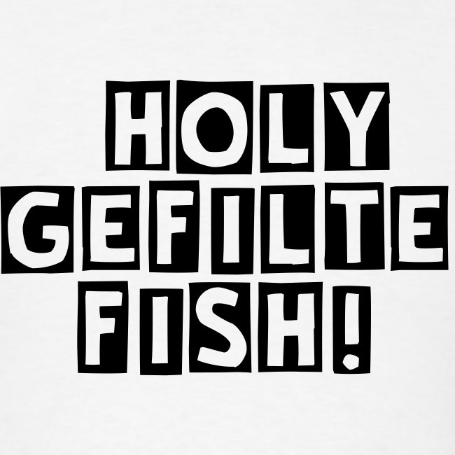 HOLY GEFILTE FISH! ADULT size T-Shirt