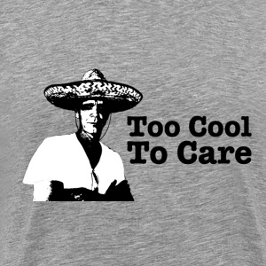 Too Cool to Care T-Shirts - Men's Premium T-Shirt
