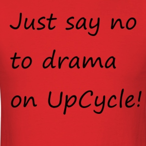 Just say no to drama on UpCycle! - Men's T-Shirt