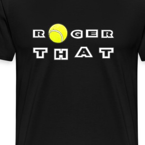 Roger That Tennis Shirt - Men's Premium T-Shirt
