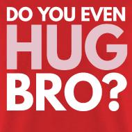 Design ~ Bro Hug Shirt