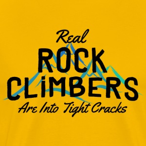 Rock Climbers Are Into Tight Cracks - Men's Premium T-Shirt