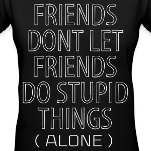 Friends Dont Let Friends Do Stupid Things (Alone) Women's T-Shirts - Women's V-Neck T-Shirt