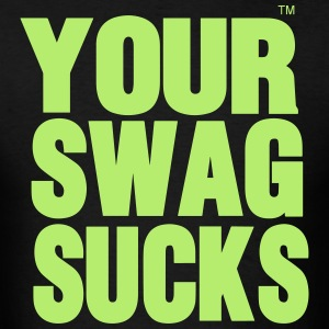 YOUR SWAG SUCKS - Men's T-Shirt