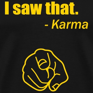 I saw that - Karma T-Shirts - Men's Premium T-Shirt