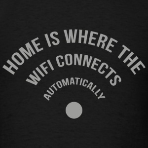 Home Is Where The Wifi Connects Automatically - Men's T-Shirt