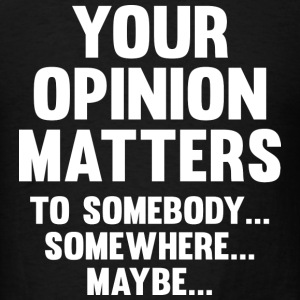 Your Opinion Matters - Men's T-Shirt