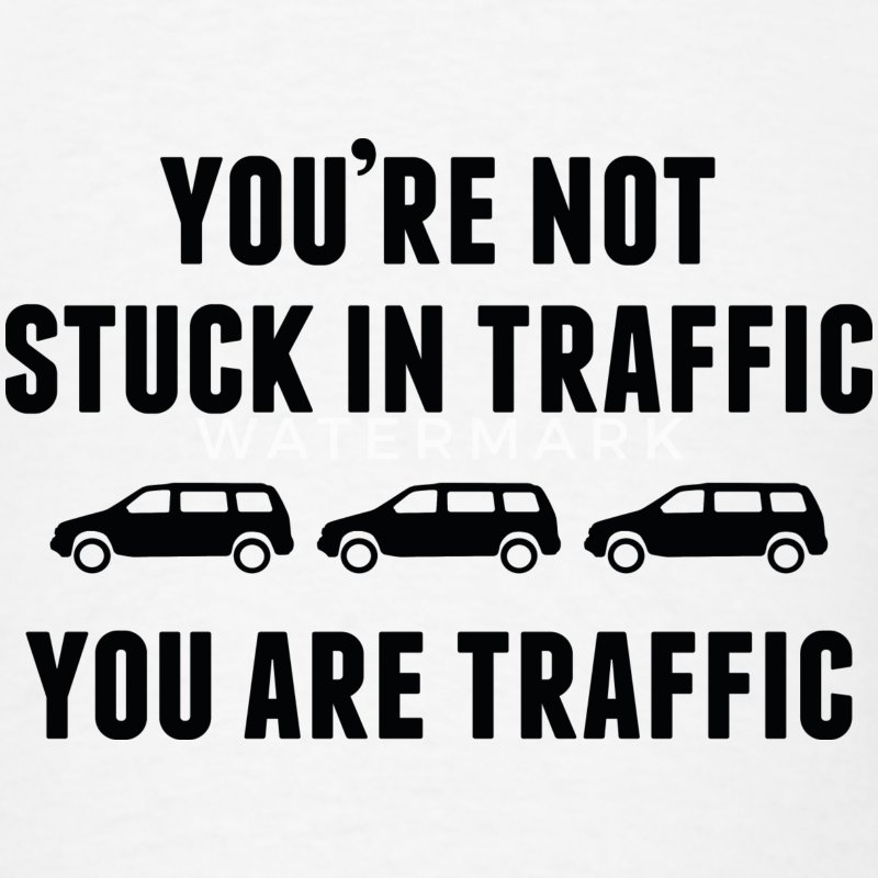 You're Not Stuck In Traffic - Men's T-Shirt