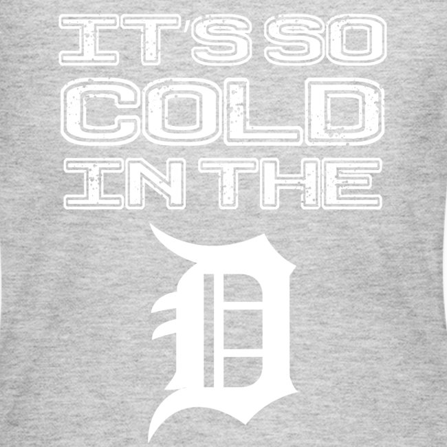 IT'S SO COLD IN THE D