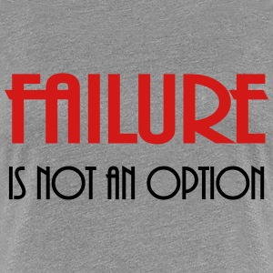 Failure is not an option Women's T-Shirts - Women's Premium T-Shirt