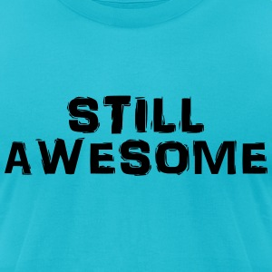 Still awesome T-Shirts - Men's T-Shirt by American Apparel