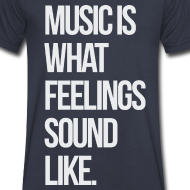 Design ~ Music is What Feelings Sounds Like V