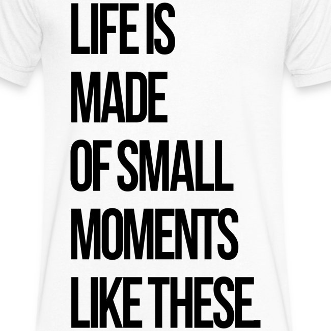 Life is Made up of Small Moments V