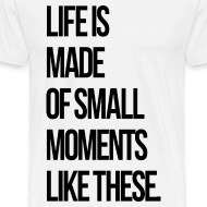 Design ~ Life is Made up of Small Moments