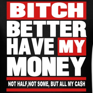 BITCH BETTER HAVE MY MONEY - Men's T-Shirt