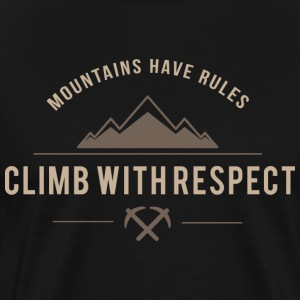 Climb With Respect Mountains Have Rules - Men's Premium T-Shirt