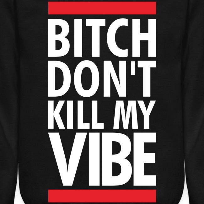 Bit*ch Dont kill my vibe sweater