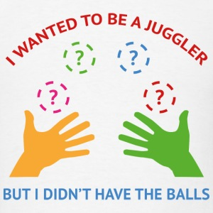 I Wanted To Be A Juggler - Men's T-Shirt