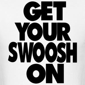 GET YOUR SWOOSH ON - Men's T-Shirt