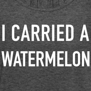 I Carried a Watermelon - Women's Flowy Tank Top by Bella