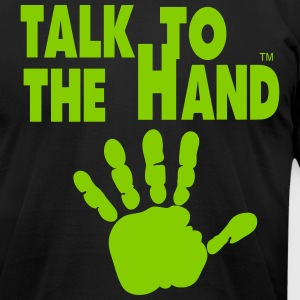 TALK TO THE HAND T-Shirts - Men's T-Shirt by American Apparel