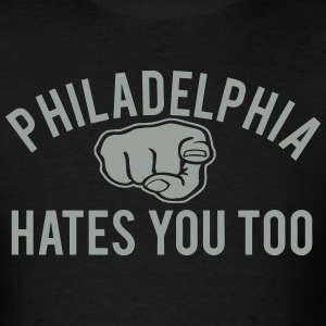 Philly Hates You Too T-Shirts - Men's T-Shirt