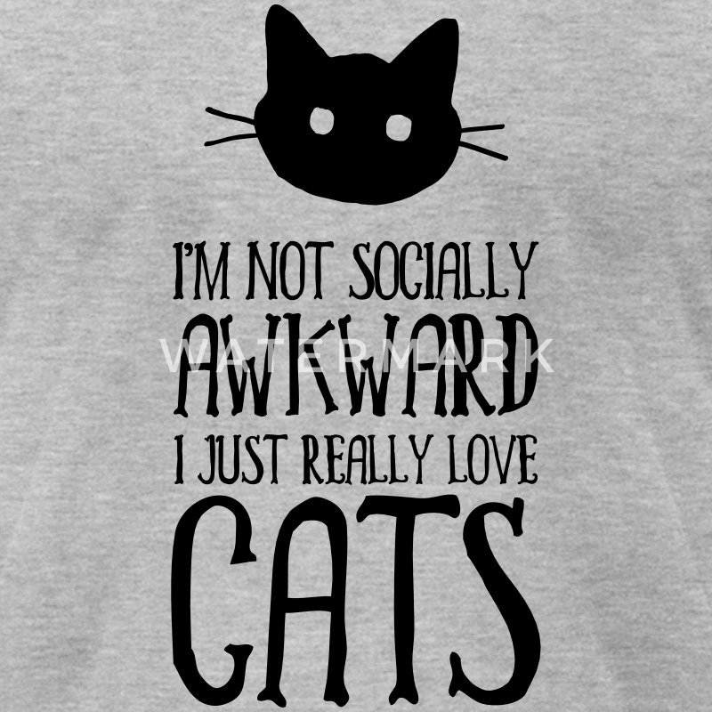 I´m Not Socially Awkward - I Just Really Love Cats T-Shirts - Men's T-Shirt by American Apparel