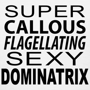 Super Callous Flagellating Sexy Dominatrix Women's T-Shirts - Women's T-Shirt