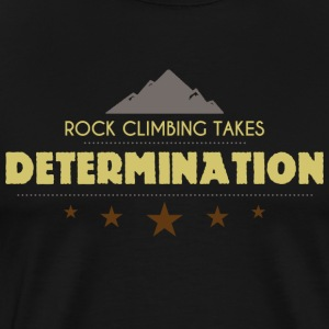 Rock Climbing Takes Determination - Men's Premium T-Shirt