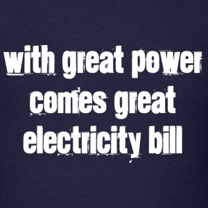 With Great Power Comes Great Electricity Bill - Men's T-Shirt