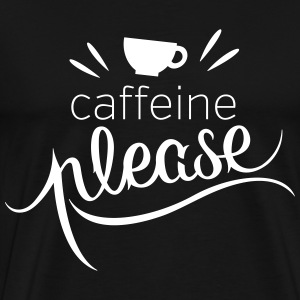 Caffeine Please T-Shirts - Men's Premium T-Shirt
