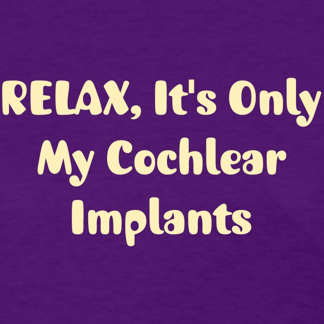 RELAX . . . My Cochlear Implants