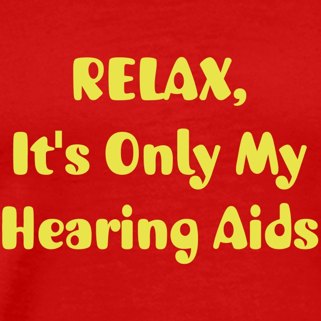RELAX. . . It's Only My Hearing Aids
