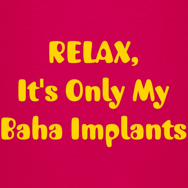 RELAX. . . My Baha Implants